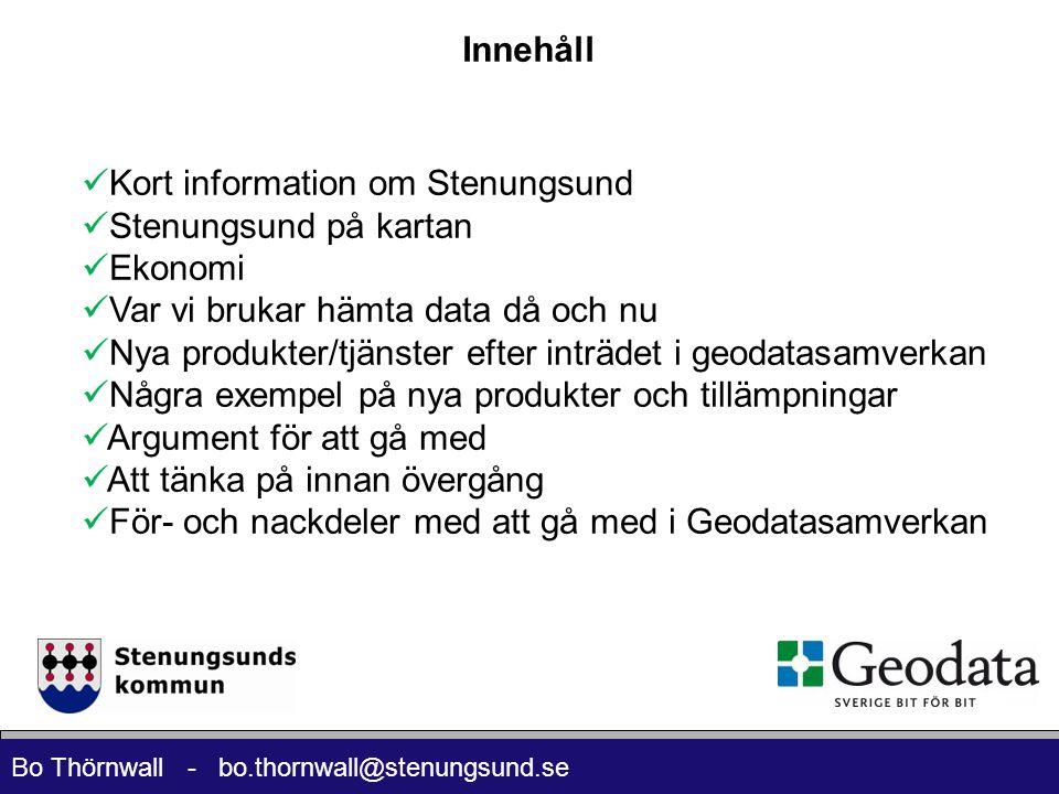 Bo Thörnwall - bo.thornwall@stenungsund.se  Kort information om Stenungsund  Stenungsund på kartan  Ekonomi  Var vi brukar hämta data då och nu  Nya produkter/tjänster efter inträdet i geodatasamverkan  Några exempel på nya produkter och tillämpningar  Argument för att gå med  Att tänka på innan övergång  För- och nackdeler med att gå med i Geodatasamverkan Innehåll