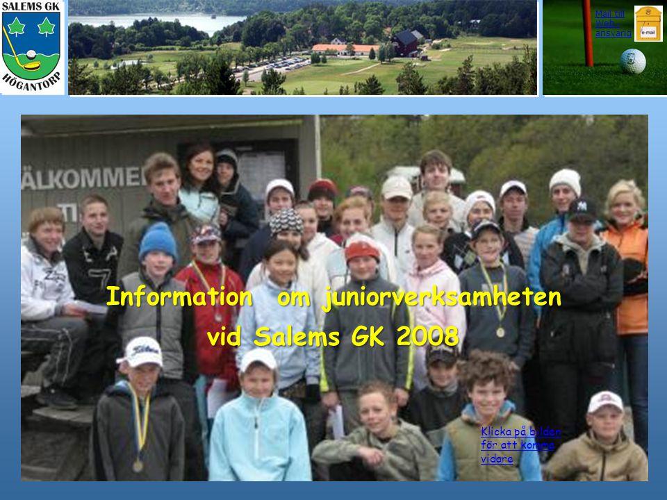 Information om juniorverksamheten vid Salems GK 2008 Klicka på bilden för att komma vidare Mail till Web - ansvarig