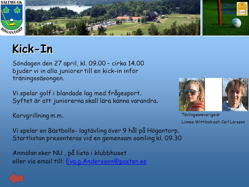 Kick-In Söndagen den 27 april, kl. 09.00 – cirka 14.00 bjuder vi in alla juniorer till en kick-in inför träningssäsongen. Vi spelar golf i blandade la