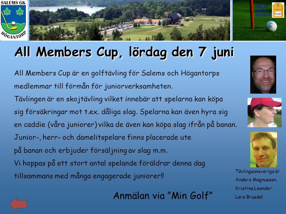 All Members Cup, lördag den 7 juni All Members Cup är en golftävling för Salems och Högantorps medlemmar till förmån för juniorverksamheten. Tävlingen