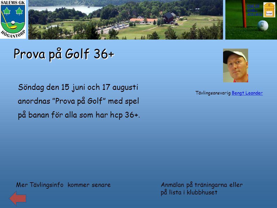 Prova på Golf 36+ Mer Tävlingsinfo kommer senare Tävlingsansvarig Bengt LeanderBengt Leander Anmälan på träningarna eller på lista i klubbhuset Söndag