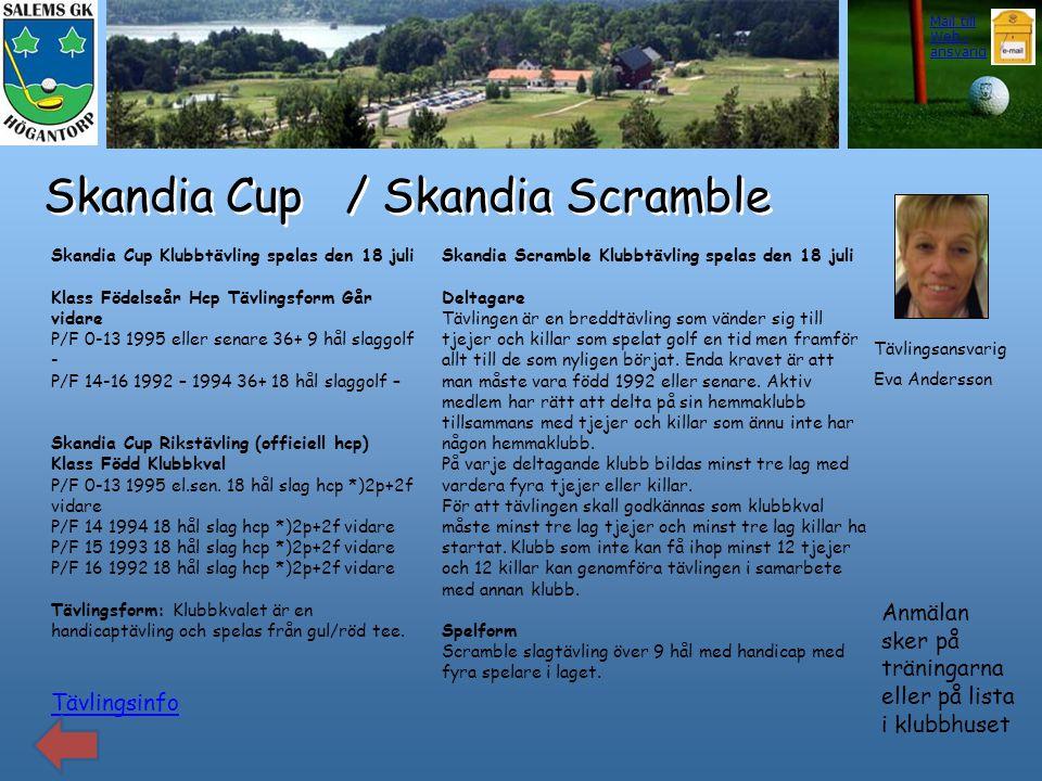 Skandia Cup / Skandia Scramble Tävlingsinfo Skandia Cup Klubbtävling spelas den 18 juli Klass Födelseår Hcp Tävlingsform Går vidare P/F 0-13 1995 elle