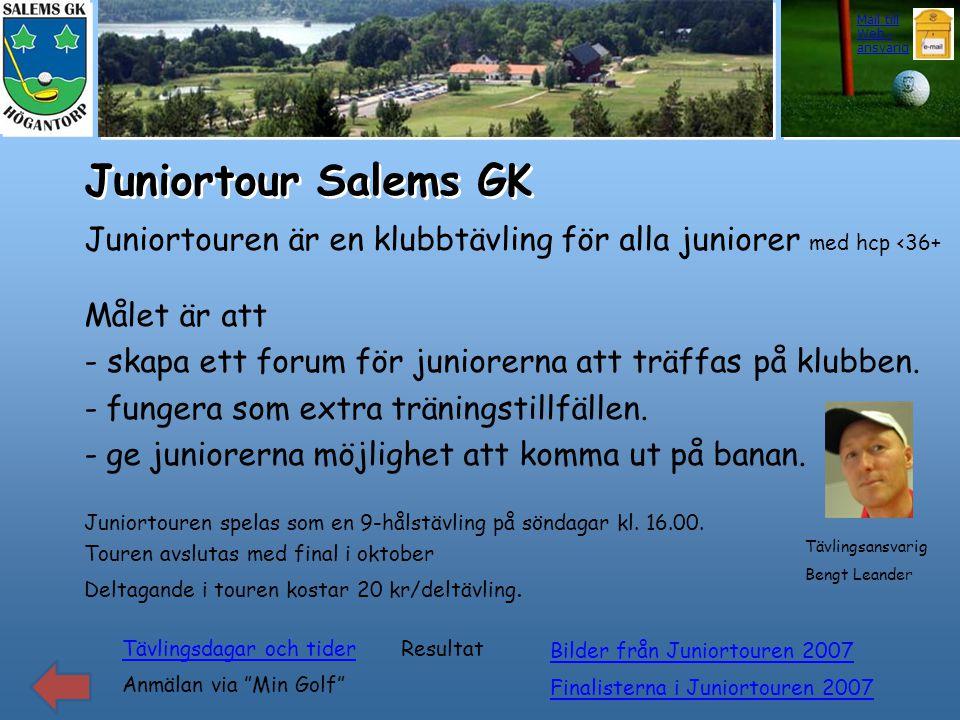 Juniortour Salems GK Juniortouren är en klubbtävling för alla juniorer med hcp <36+ Målet är att - skapa ett forum för juniorerna att träffas på klubb