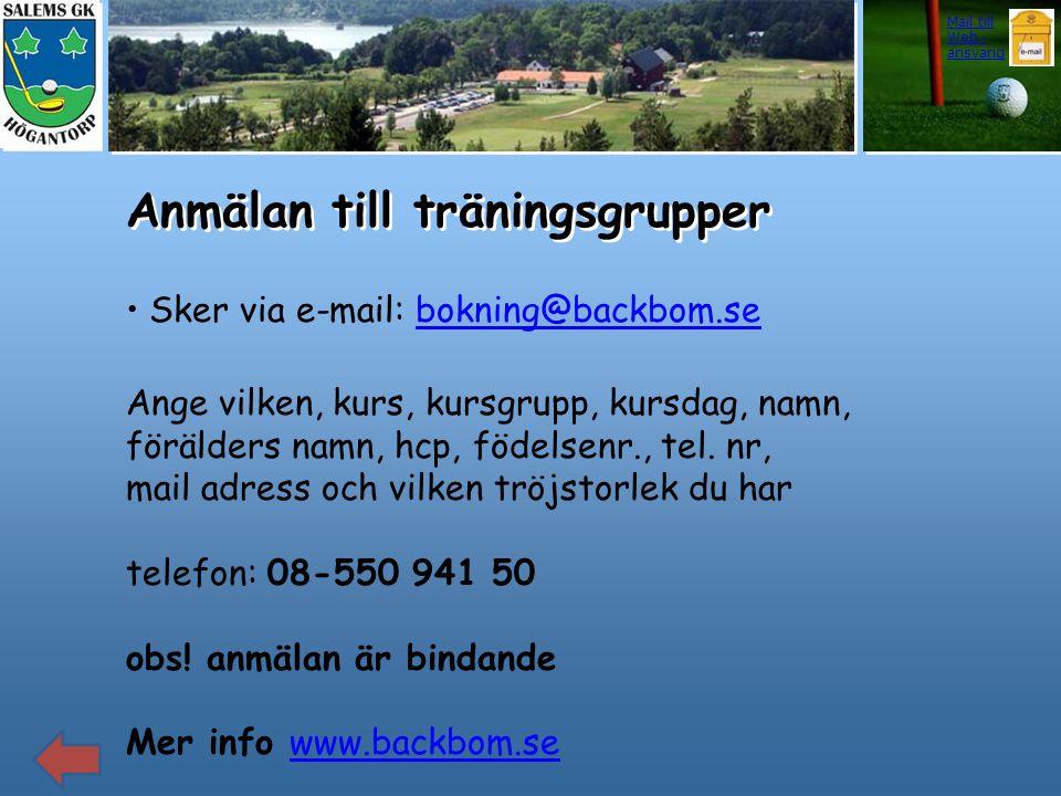 Anmälan till träningsgrupper • Sker via e-mail: bokning@backbom.sebokning@backbom.se Ange vilken, kurs, kursgrupp, kursdag, namn, förälders namn, hcp,