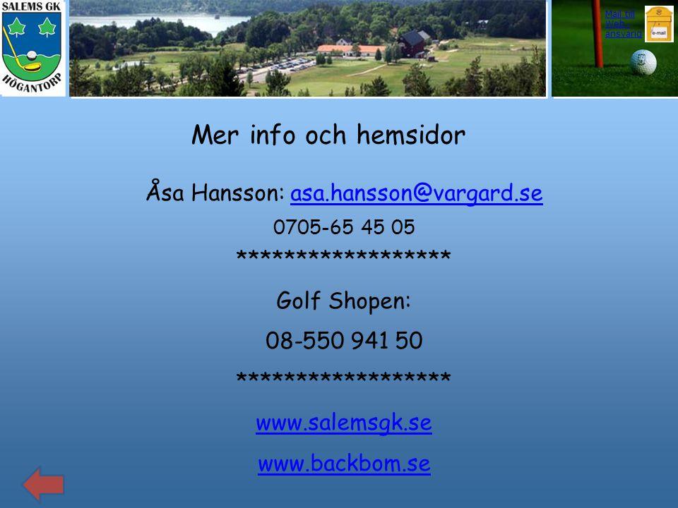 Åsa Hansson: asa.hansson@vargard.se 0705-65 45 05asa.hansson@vargard.se ****************** Golf Shopen: 08-550 941 50 ****************** www.salemsgk.