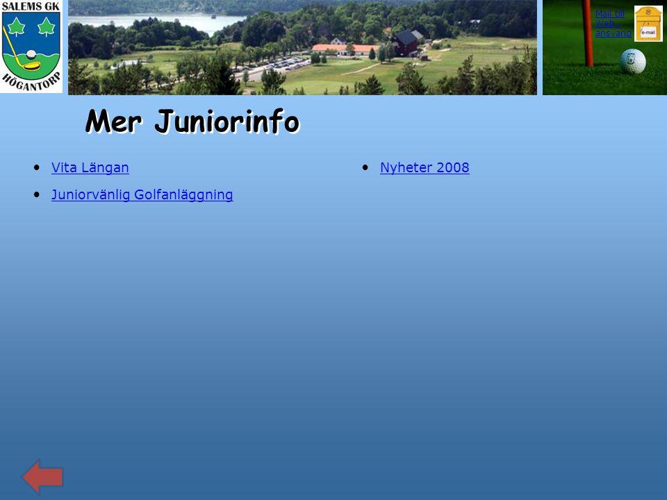 • Nyheter 2008 Nyheter 2008 Mail till Web - ansvarig Mer Juniorinfo • Vita Längan Vita Längan • Juniorvänlig Golfanläggning Juniorvänlig Golfanläggnin