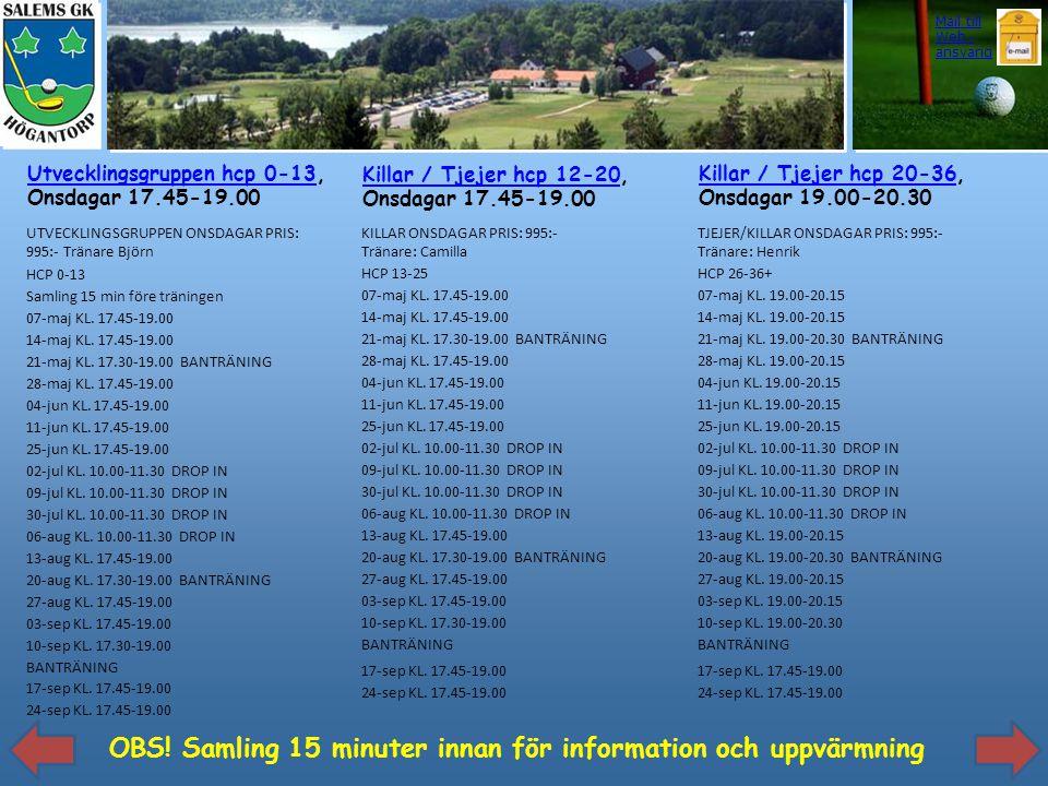 Utvecklingsgruppen hcp 0-13Utvecklingsgruppen hcp 0-13, Onsdagar 17.45-19.00 Killar / Tjejer hcp 20-36Killar / Tjejer hcp 20-36, Onsdagar 19.00-20.30