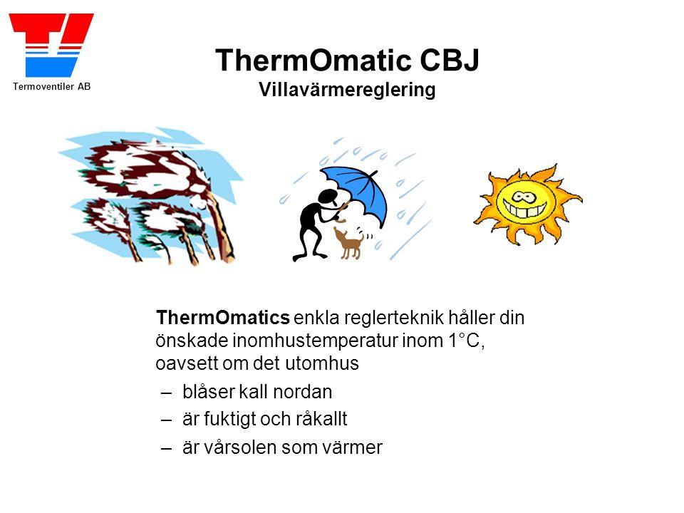 Termoventiler AB ThermOmatic CBJ Villavärmereglering ThermOmatics enkla reglerteknik håller din önskade inomhustemperatur inom 1°C, oavsett om det utomhus – blåser kall nordan – är fuktigt och råkallt – är vårsolen som värmer
