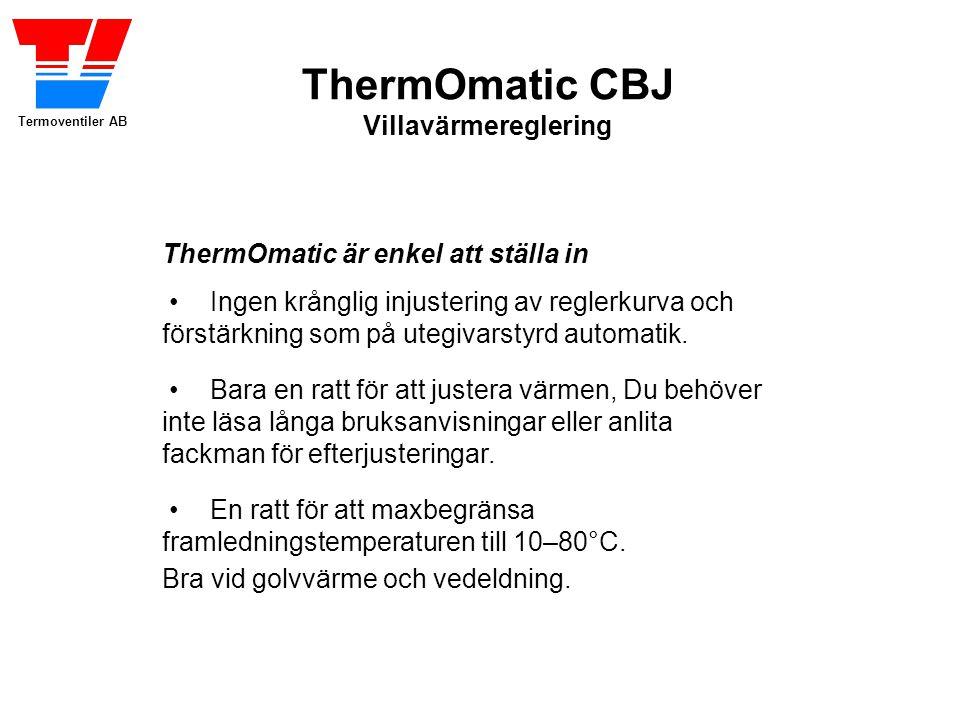 Termoventiler AB ThermOmatic CBJ Villavärmereglering ThermOmatic är enkel att ställa in •En ratt för att maxbegränsa framledningstemperaturen till 10–80°C.