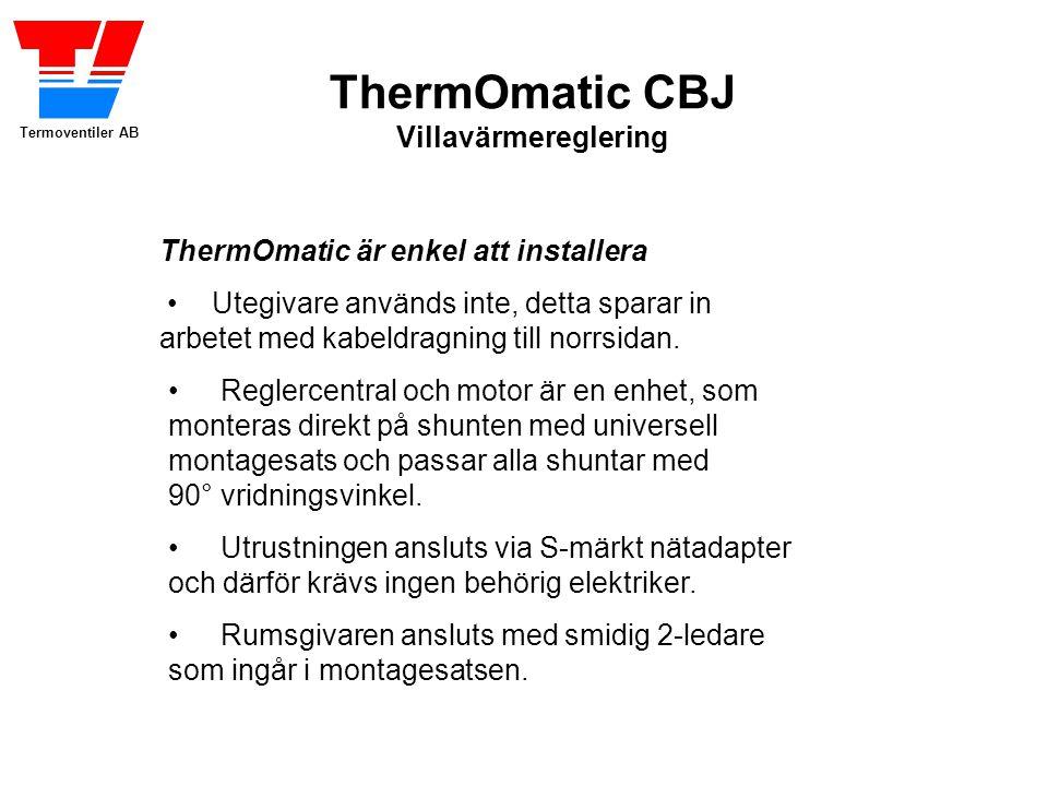 Termoventiler AB ThermOmatic CBJ Villavärmereglering ThermOmatic är enkel att installera •Utegivare används inte, detta sparar in arbetet med kabeldragning till norrsidan.