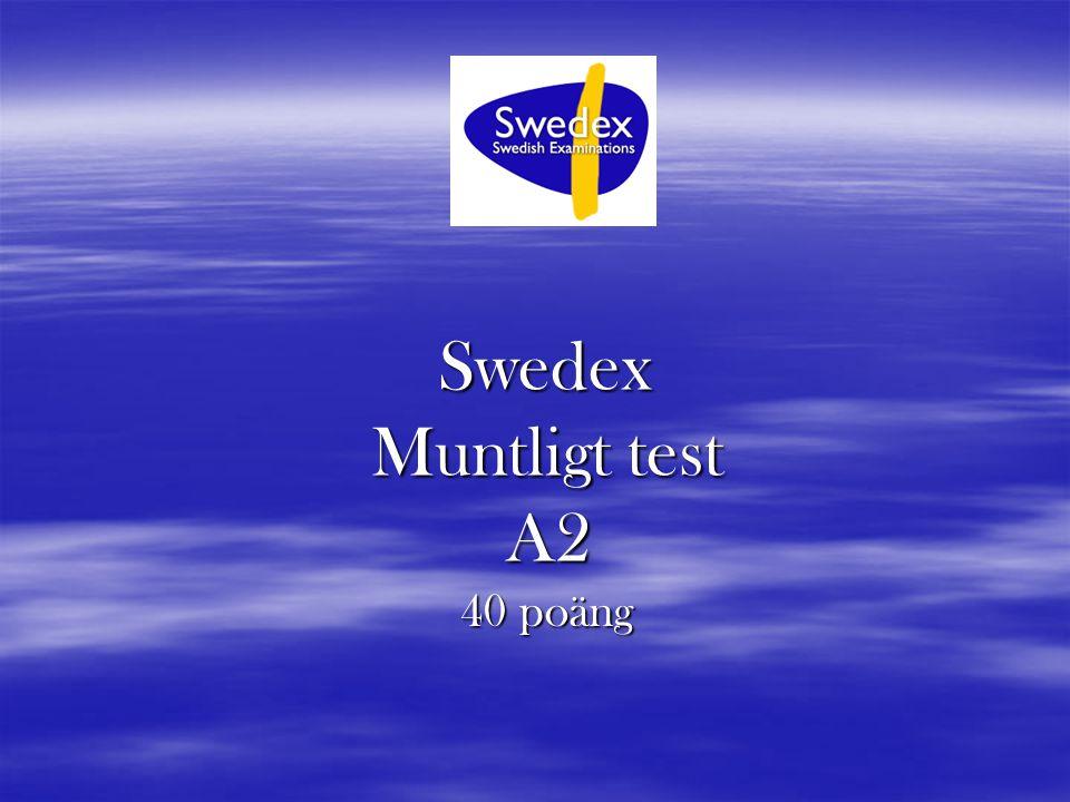 Swedex Muntligt test A2 Swedex Muntligt test A2 40 poäng 40 poäng