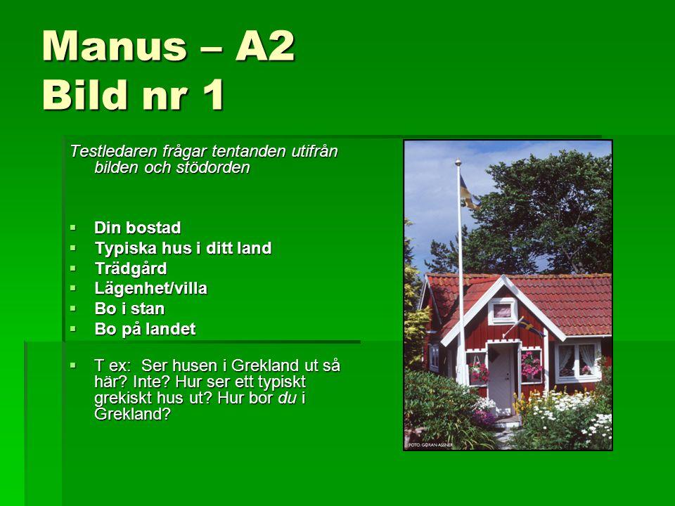 Manus – A2 Bild nr 1 Testledaren frågar tentanden utifrån bilden och stödorden  Din bostad  Typiska hus i ditt land  Trädgård  Lägenhet/villa  Bo