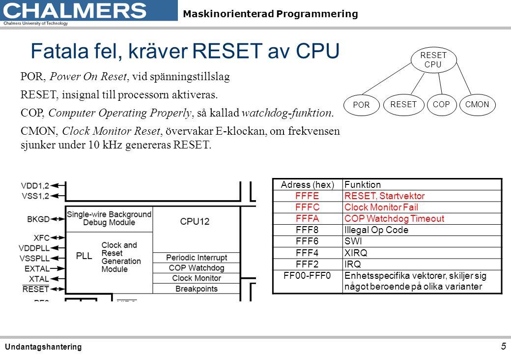 Maskinorienterad Programmering Fatala fel, kräver RESET av CPU 5 Undantagshantering RESET CPU RESETCOPCMON POR POR, Power On Reset, vid spänningstills