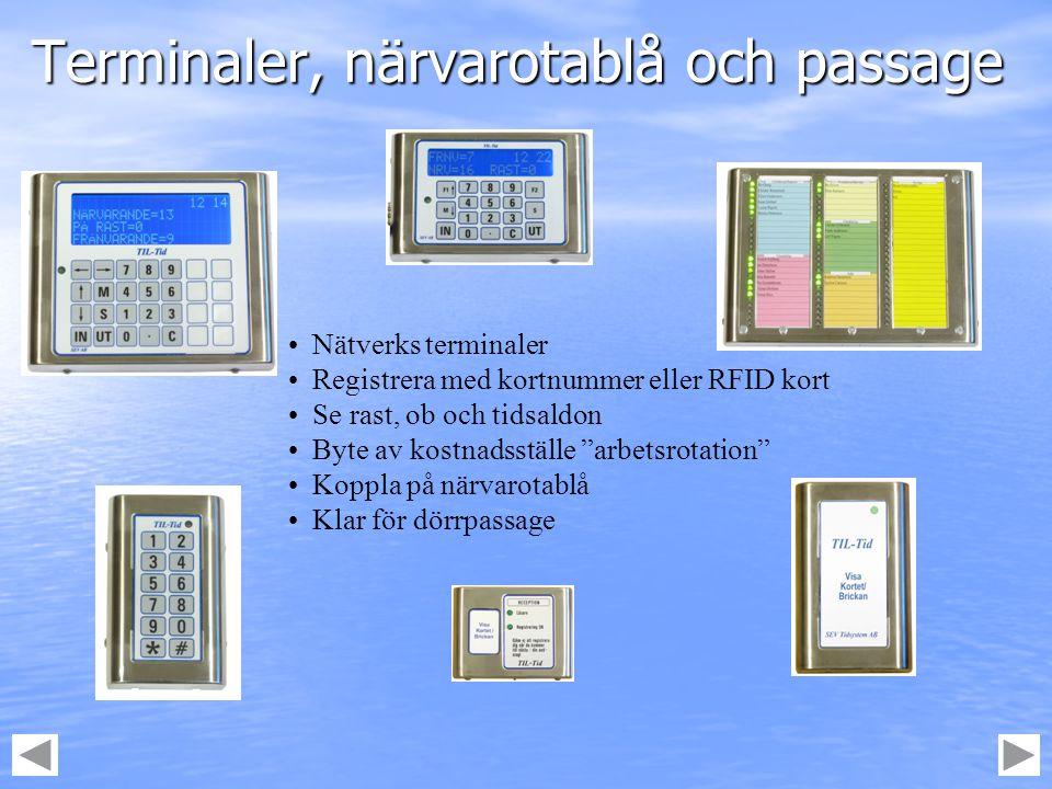 Terminaler, närvarotablå och passage • Nätverks terminaler • Registrera med kortnummer eller RFID kort • Se rast, ob och tidsaldon • Byte av kostnadss