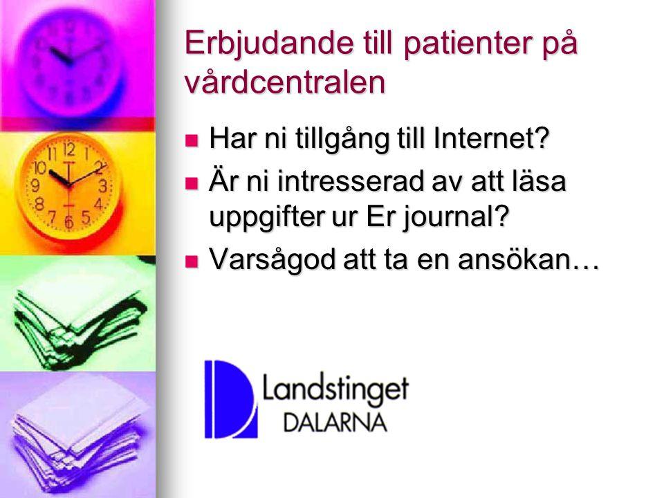 Erbjudande till patienter på vårdcentralen  Har ni tillgång till Internet?  Är ni intresserad av att läsa uppgifter ur Er journal?  Varsågod att ta