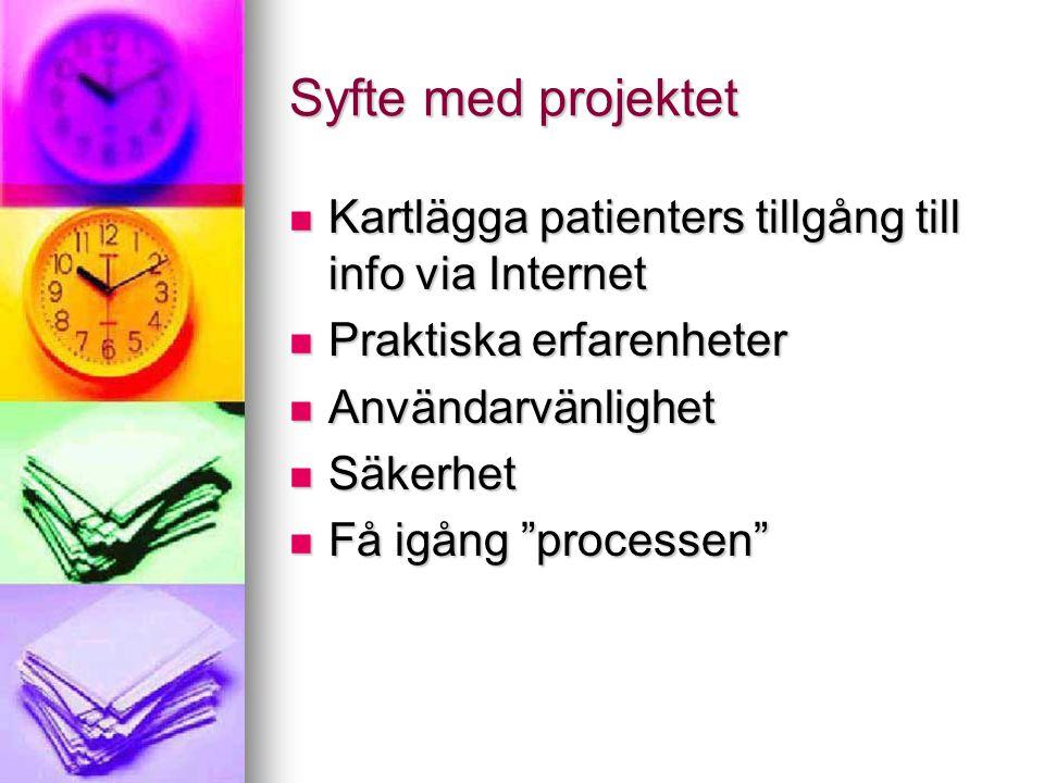 """Syfte med projektet  Kartlägga patienters tillgång till info via Internet  Praktiska erfarenheter  Användarvänlighet  Säkerhet  Få igång """"process"""