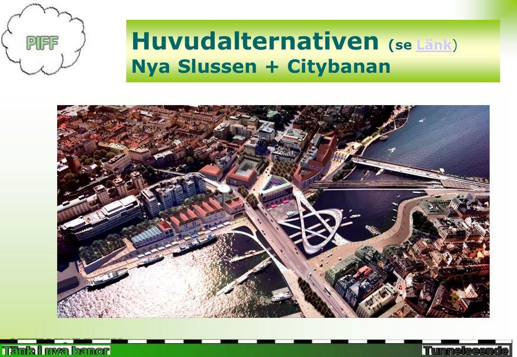 Huvudalternativen (se Länk) Nya Slussen + CitybananLänk