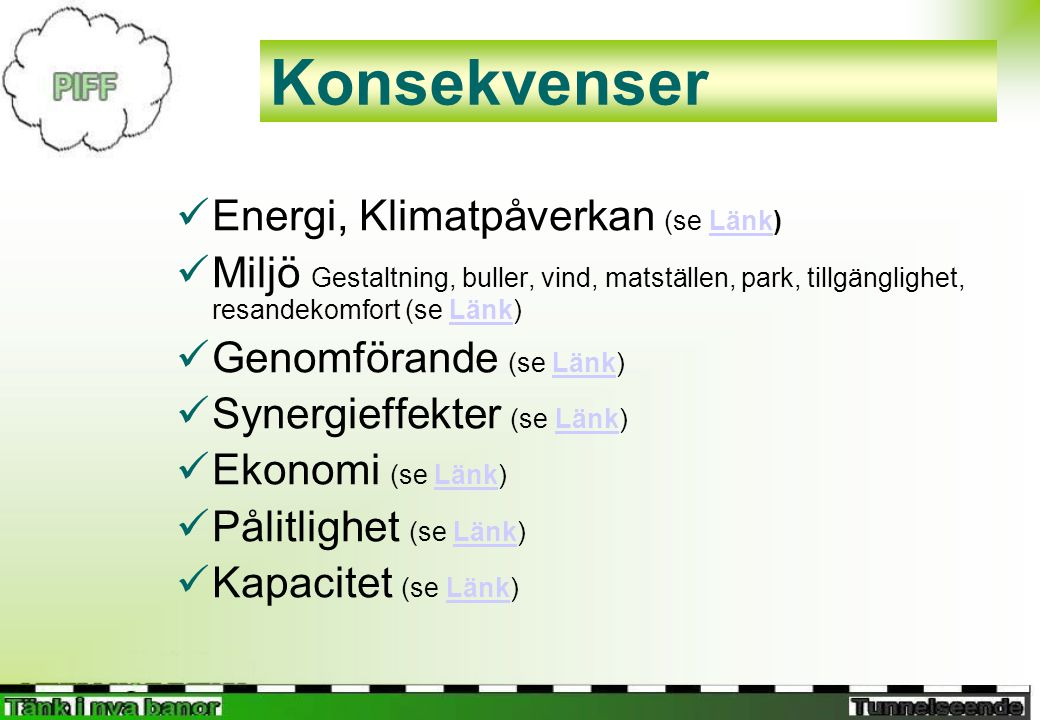 Konsekvenser  Energi, Klimatpåverkan (se Länk)Länk  Miljö Gestaltning, buller, vind, matställen, park, tillgänglighet, resandekomfort (se Länk)Länk  Genomförande (se Länk)Länk  Synergieffekter (se Länk)Länk  Ekonomi (se Länk)Länk  Pålitlighet (se Länk)Länk  Kapacitet (se Länk)Länk