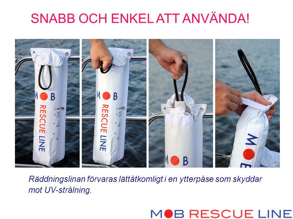 Räddningslinan förvaras lättåtkomligt i en ytterpåse som skyddar mot UV-strålning. SNABB OCH ENKEL ATT ANVÄNDA!