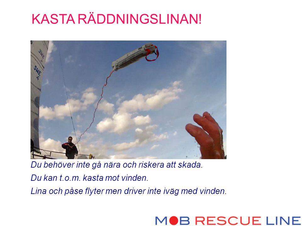 Du behöver inte gå nära och riskera att skada. Du kan t.o.m. kasta mot vinden. Lina och påse flyter men driver inte iväg med vinden. KASTA RÄDDNINGSLI