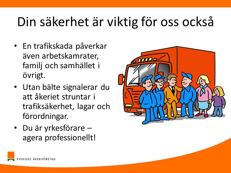 Din säkerhet är viktig för oss också • En trafikskada påverkar även arbetskamrater, familj och samhället i övrigt. • Utan bälte signalerar du att åker