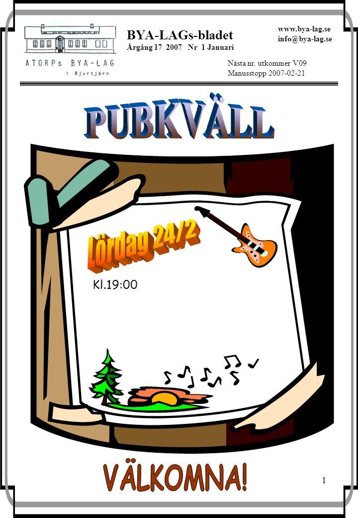 1 BYA-LAGs-bladet Årgång 17 2007 Nr 1 Januari Nästa nr. utkommer V09 Manusstopp 2007-02-21 www.bya-lag.se info@bya-lag.se Kl.19:00