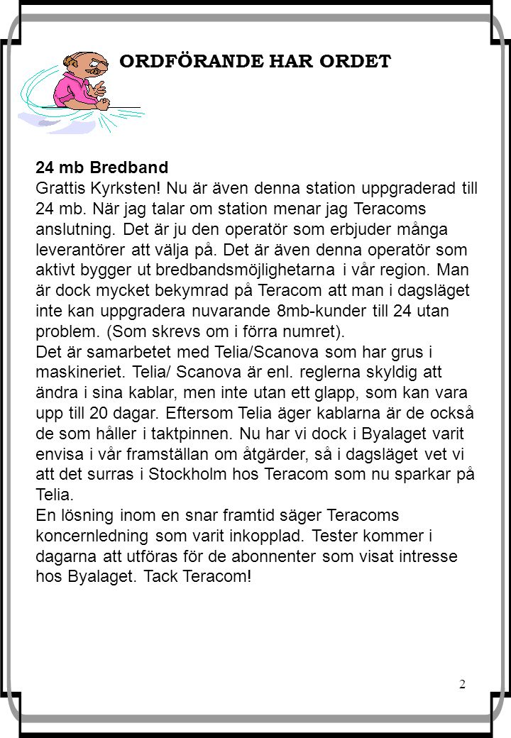 2 24 mb Bredband Grattis Kyrksten! Nu är även denna station uppgraderad till 24 mb. När jag talar om station menar jag Teracoms anslutning. Det är ju