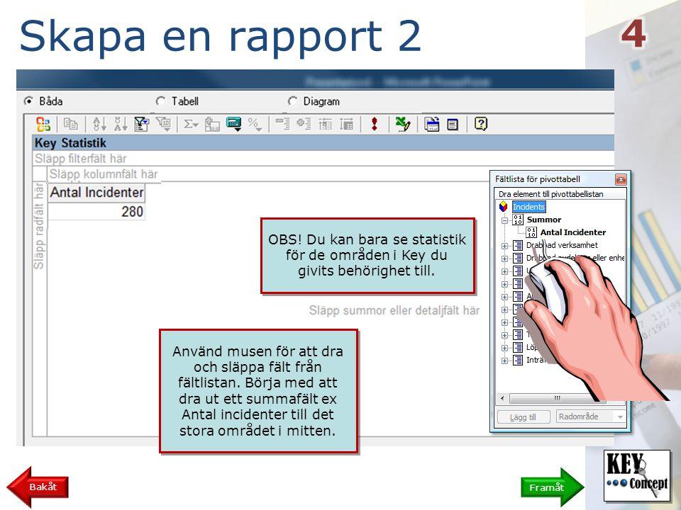 Skapa en rapport 3 Framåt Bakåt Dra sedan fält som du vill fördela datat på till rad- eller kolumnfältet beroende på hur du vill att tabellen skall se ut.