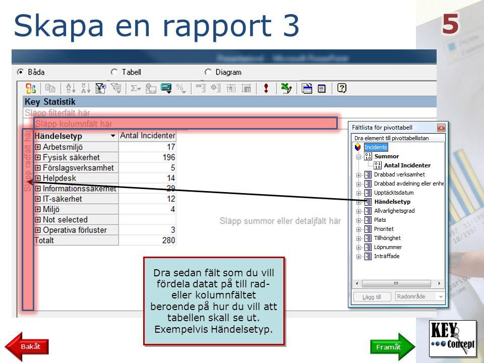 Skapa en rapport 4 Framåt Bakåt Nu kan du välja att filtrera datat för att endast se det som rapporten skall handla om, ex Fysisk säkerhet .