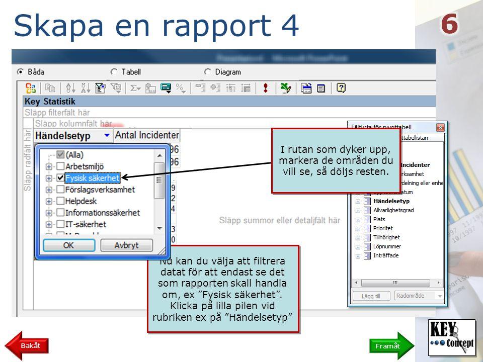 Skapa en rapport 5 Framåt Bakåt För att expandera datat, borra dig ner, klicka på det lilla plustecknet bredvid den rad du vill expandera.