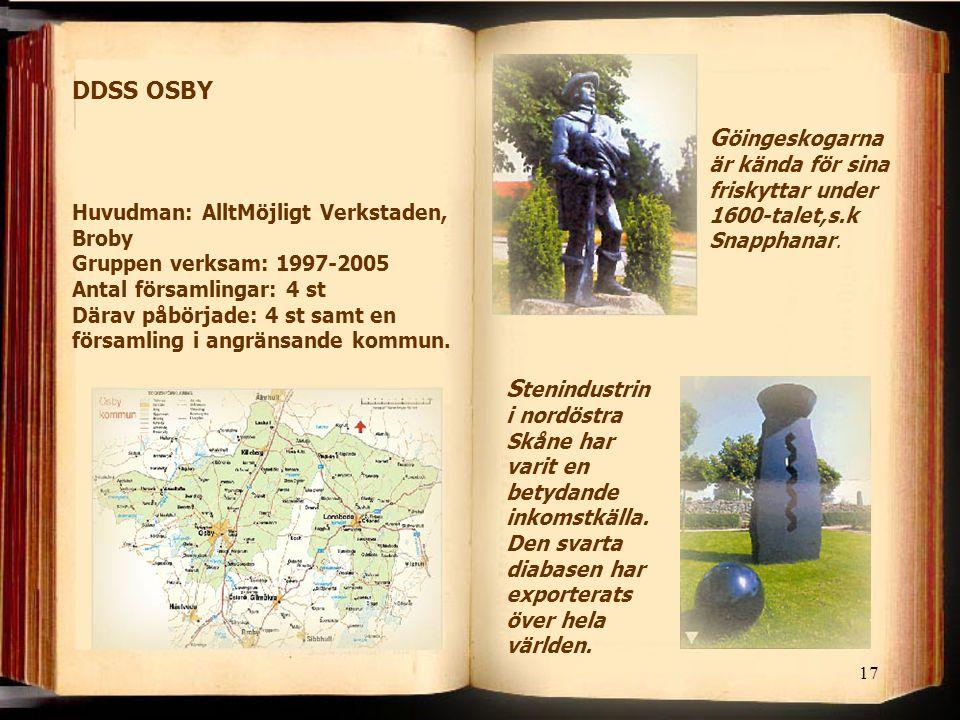 17 DDSS OSBY G öingeskogarna är kända för sina friskyttar under 1600-talet,s.k Snapphanar. S tenindustrin i nordöstra Skåne har varit en betydande ink