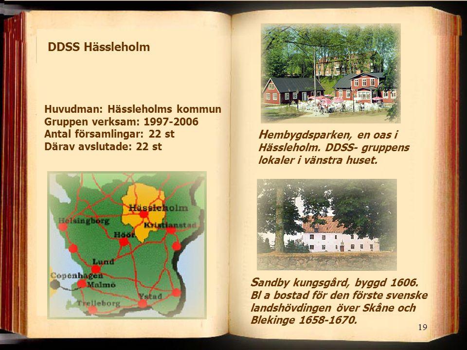 19 H embygdsparken, en oas i Hässleholm. DDSS- gruppens lokaler i vänstra huset. S andby kungsgård, byggd 1606. Bl a bostad för den förste svenske lan