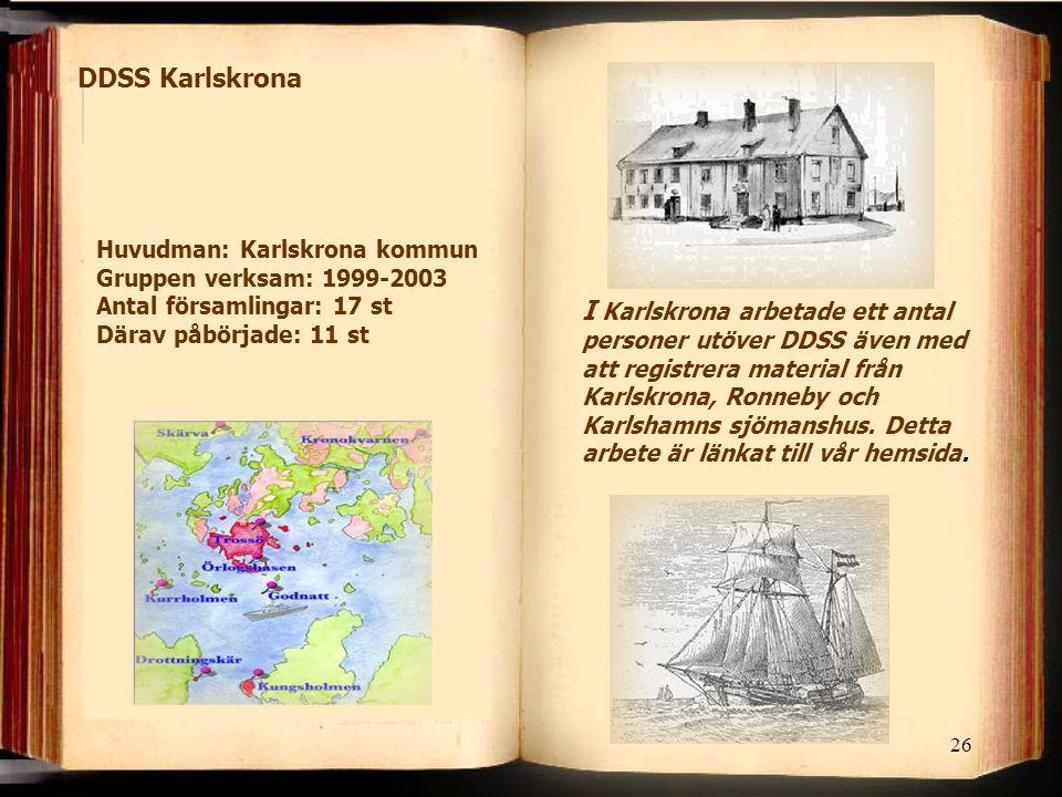 26 I Karlskrona arbetade ett antal personer utöver DDSS även med att registrera material från Karlskrona, Ronneby och Karlshamns sjömanshus. Detta arb