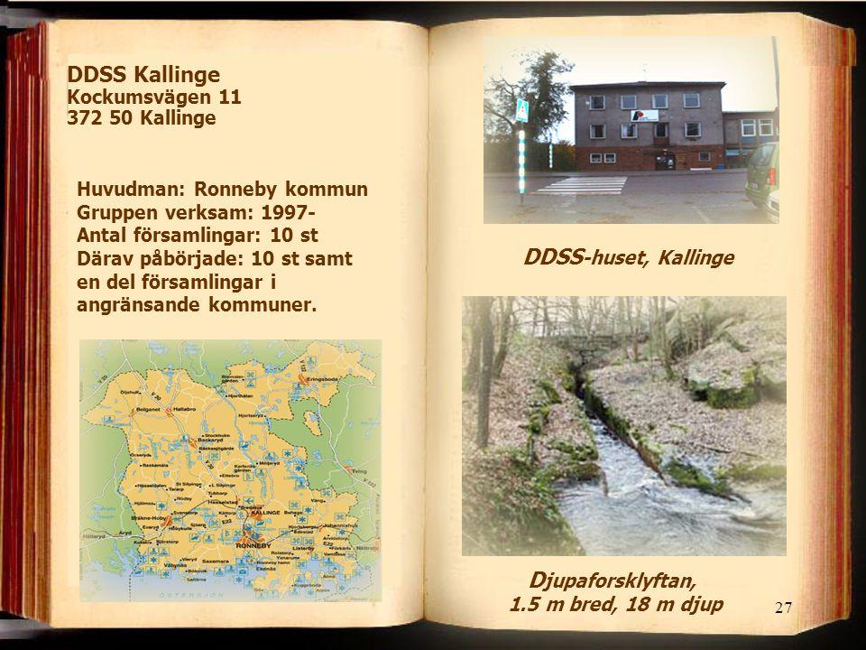 27 DDSS Kallinge Kockumsvägen 11 372 50 Kallinge Huvudman: Ronneby kommun Gruppen verksam: 1997- Antal församlingar: 10 st Därav påbörjade: 10 st samt