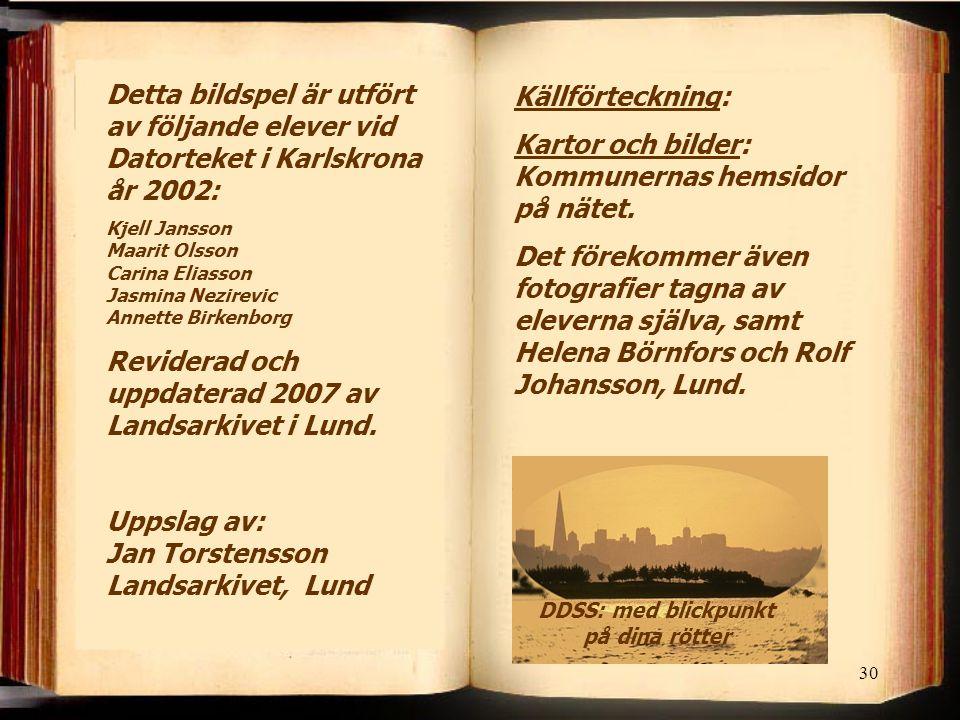 30 Detta bildspel är utfört av följande elever vid Datorteket i Karlskrona år 2002: Kjell Jansson Maarit Olsson Carina Eliasson Jasmina Nezirevic Anne