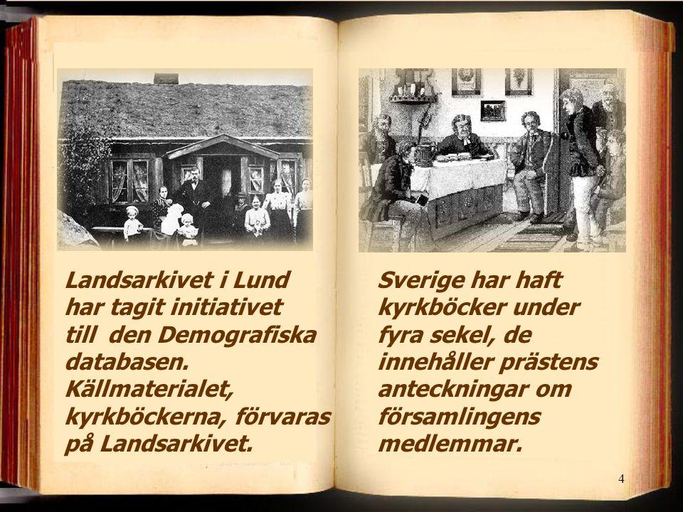 4 Sverige har haft kyrkböcker under fyra sekel, de innehåller prästens anteckningar om församlingens medlemmar. Landsarkivet i Lund har tagit initiati