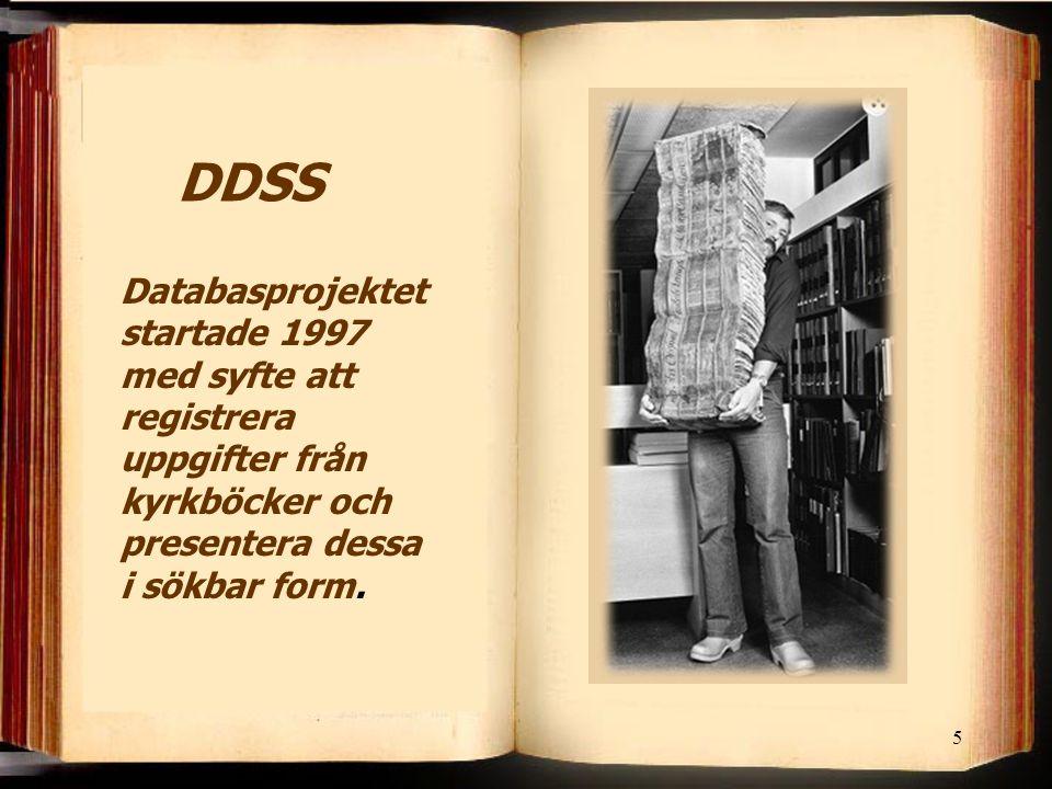 5 Databasprojektet startade 1997 med syfte att registrera uppgifter från kyrkböcker och presentera dessa i sökbar form. DDSS