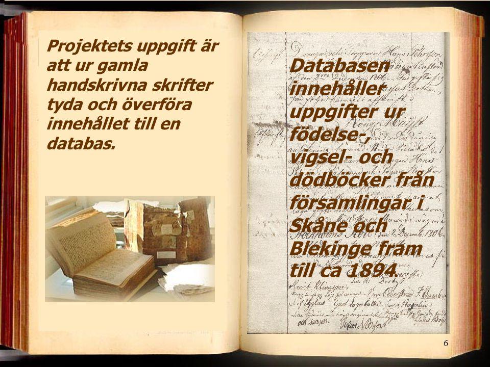 6 Projektets uppgift är att ur gamla handskrivna skrifter tyda och överföra innehållet till en databas. Databasen innehåller uppgifter ur födelse-, vi