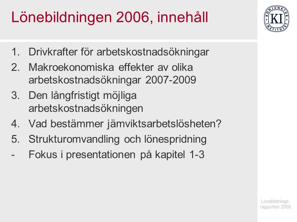 Lönebildnings- rapporten 2006 Närmare definition av handlingsalternativen  Lågalternativet: Avtalsförhandlingarna resulterar i en arbetskostnadsökning på 3,8 (timlöneökning 3,5) procent 2007-2009.