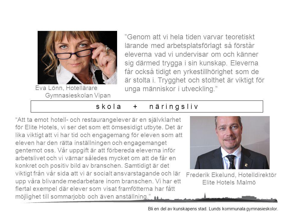 """Bli en del av kunskapens stad. Lunds kommunala gymnasieskolor. Eva Lönn, Hotellärare Gymnasieskolan Vipan """"Genom att vi hela tiden varvar teoretiskt l"""