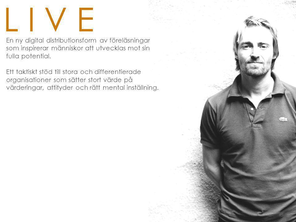 L I V E En ny digital distributionsform av föreläsningar som inspirerar människor att utvecklas mot sin fulla potential. Ett taktiskt stöd till stora