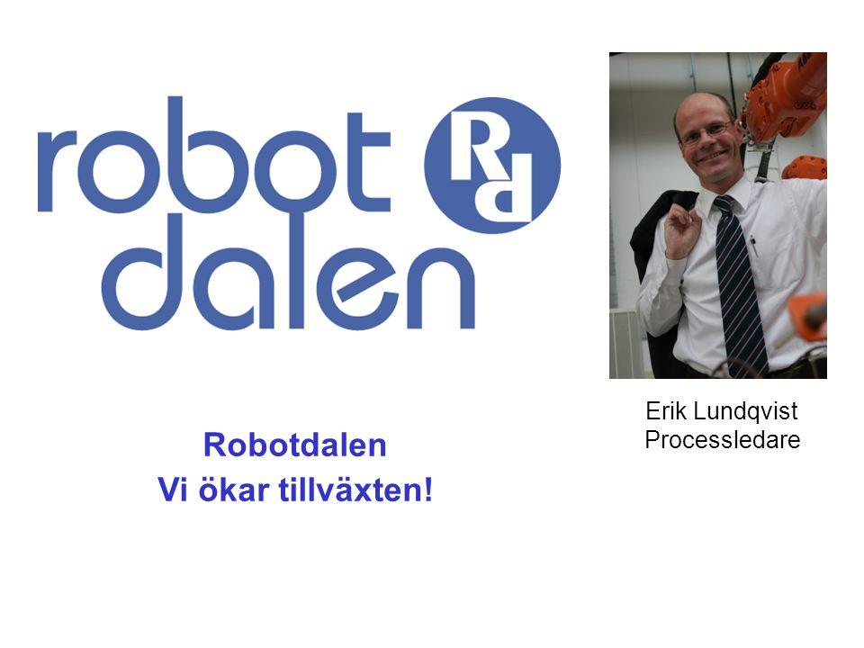 Erik Lundqvist Processledare Robotdalen Vi ökar tillväxten!