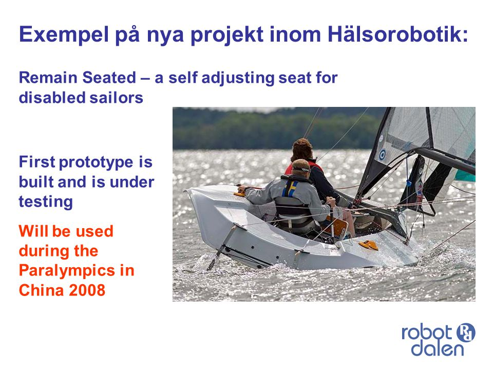 Remain Seated – a self adjusting seat for disabled sailors Exempel på nya projekt inom Hälsorobotik: First prototype is built and is under testing Wil
