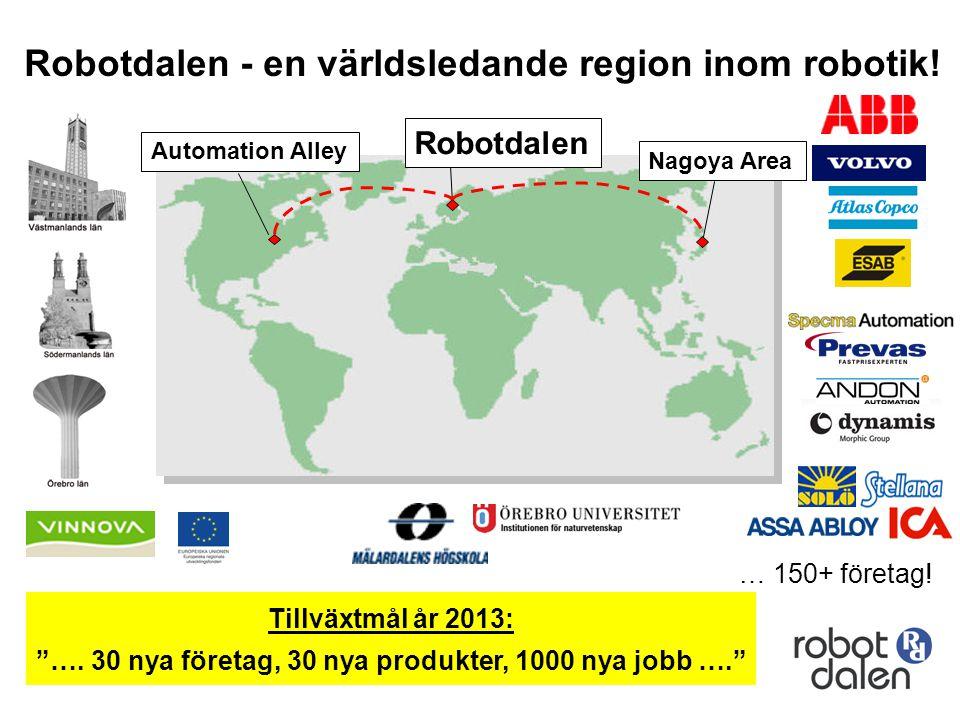 """Robotdalen - en världsledande region inom robotik! Nagoya Area Automation Alley Robotdalen Tillväxtmål år 2013: """"…. 30 nya företag, 30 nya produkter,"""