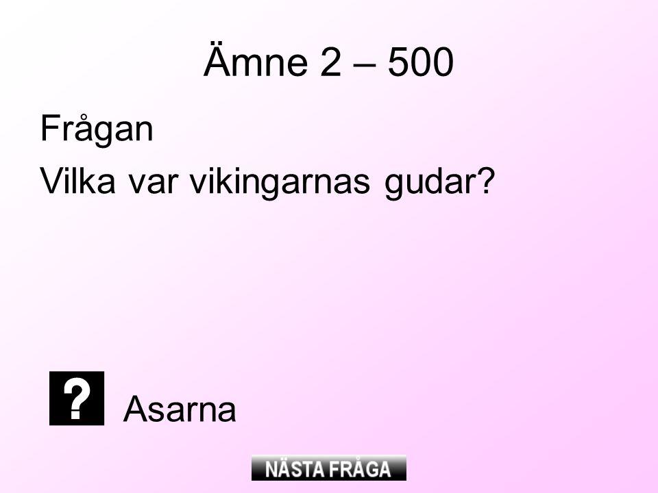 Ämne 2 – 500 Frågan Vilka var vikingarnas gudar? Asarna
