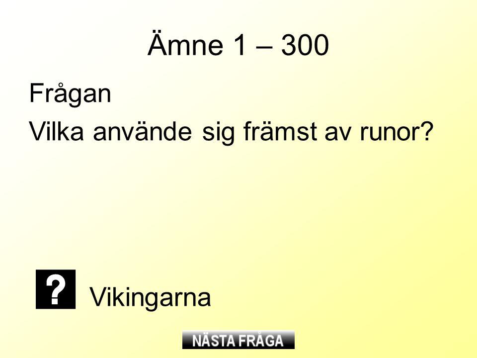 Ämne 1 – 300 Frågan Vilka använde sig främst av runor? Vikingarna
