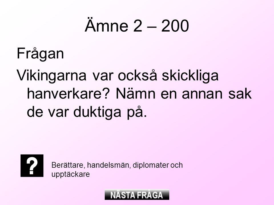 Ämne 2 – 200 Frågan Vikingarna var också skickliga hanverkare.