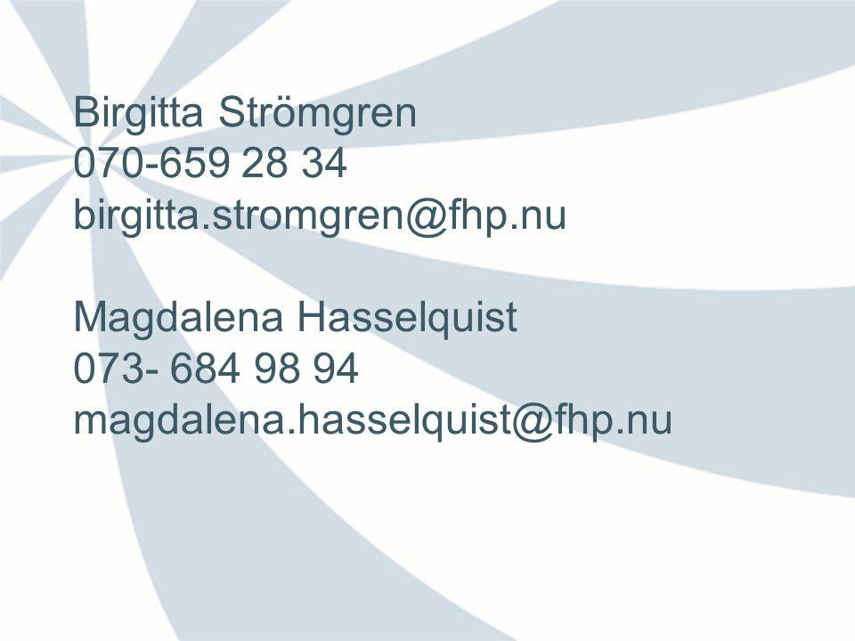 Birgitta Strömgren 070-659 28 34 birgitta.stromgren@fhp.nu Magdalena Hasselquist 073- 684 98 94 magdalena.hasselquist@fhp.nu