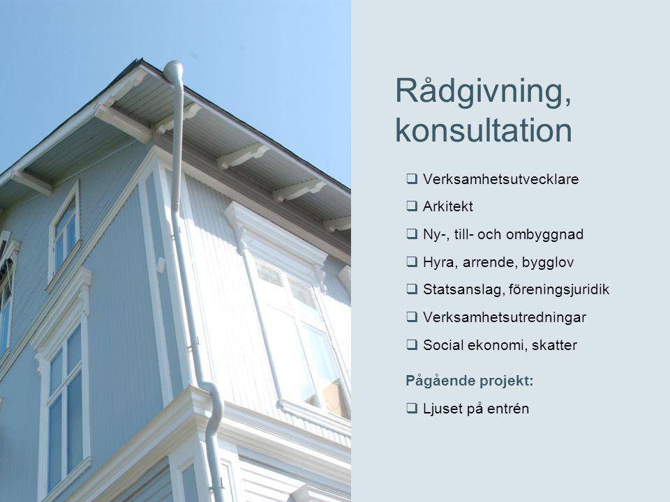Rådgivning, konsultation  Verksamhetsutvecklare  Arkitekt  Ny-, till- och ombyggnad  Hyra, arrende, bygglov  Statsanslag, föreningsjuridik  Verk