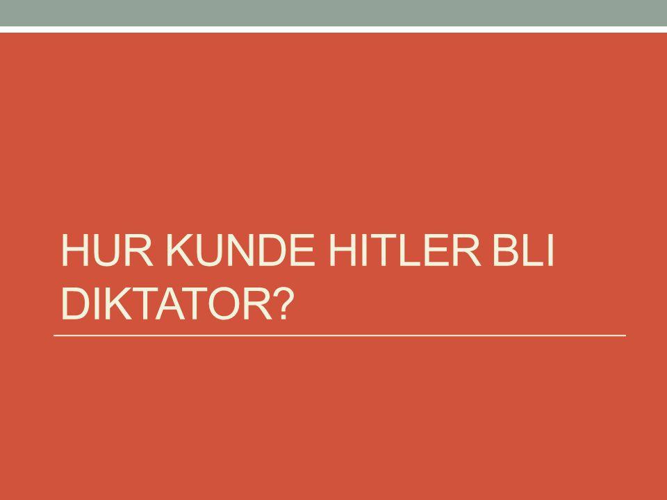 HUR KUNDE HITLER BLI DIKTATOR?